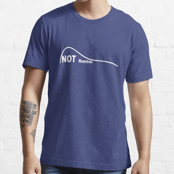 Not a Normal Curve Essential T-Shirt