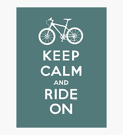 Keep Calm and Ride On mountain bike white fonts Photographic Print