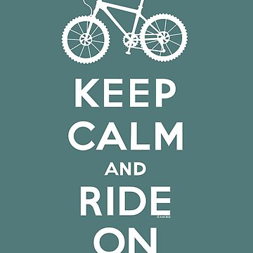 Keep Calm and Ride On mountain bike white fonts by andibird