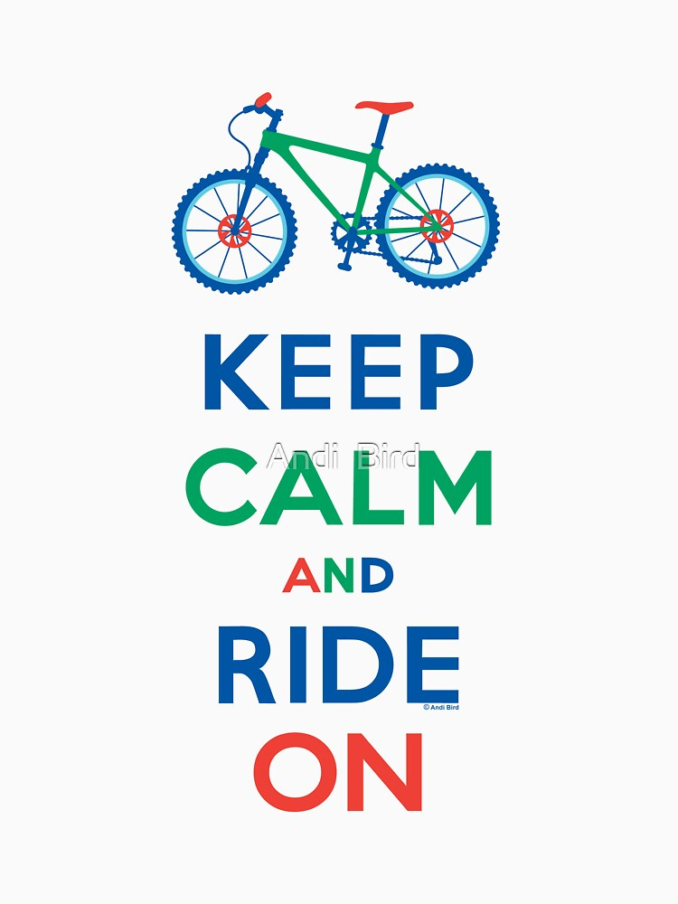 Keep Calm and Ride On - mountain bike - primary by andibird