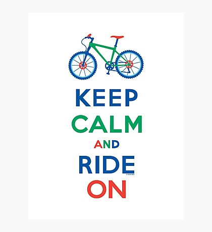 Keep Calm and Ride On - mountain bike - primary Photographic Print