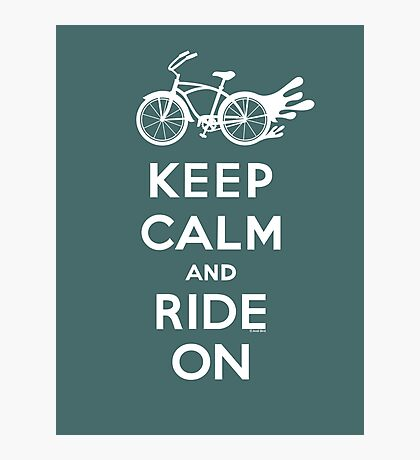 Keep Calm and Ride On - cruiser - white fonts 1 Photographic Print