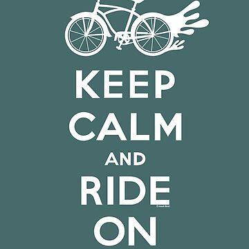 Keep Calm and Ride On - cruiser - white fonts 1 by andibird