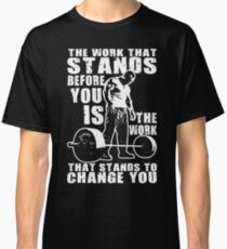 The Work That Stands Before You Classic T-Shirt