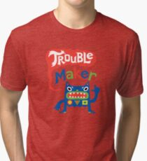 Trouble Maker  Tri-blend T-Shirt
