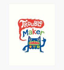 Trouble Maker  Art Print