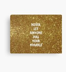 Never Let Anyone Dull Your Sparkle Canvas Print