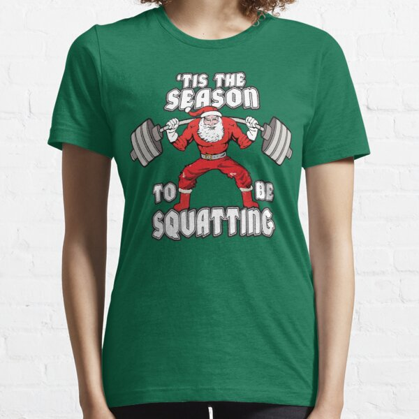 'Tis The Season To Be Squatting - Santa Leg Day Essential T-Shirt