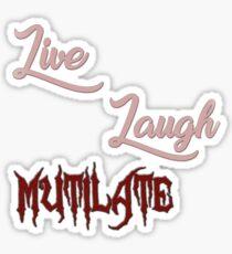 Live, Laugh, Mutilate. Sticker