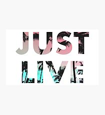 JUST LIVE Photographic Print