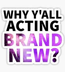 Why Y'all Acting Brand New? Sticker
