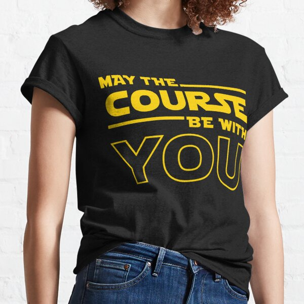 May The Course Be With You Classic T-Shirt