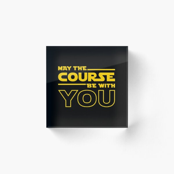 May The Course Be With You Acrylic Block