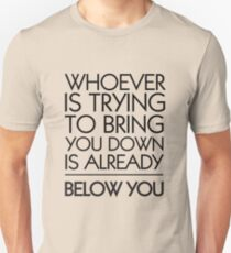 Whoever is Trying to Bring You Down is Already Below You Unisex T-Shirt