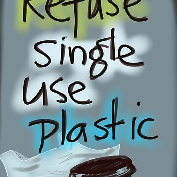 Refuse single use plastic. by CaravanArt
