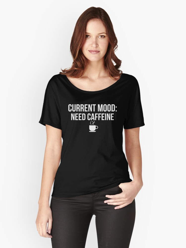 """Funny Coffee """"Current Mood: Need Caffeine"""" Design Women's Relaxed Fit T-Shirt Front"""