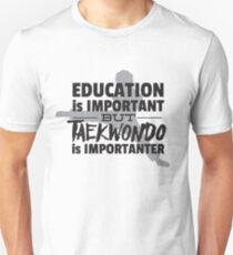 Education is Important Taekwondo TKD is Importanter  Unisex T-Shirt