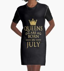QUEEN ARE BORN IN JULY Graphic T-Shirt Dress