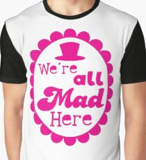 We're ALL MAD here with top hat Graphic T-Shirt
