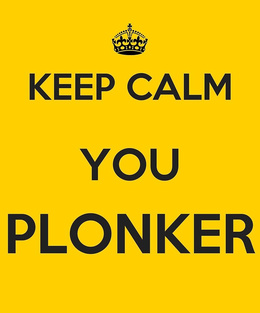 Keep Calm You Plonker\