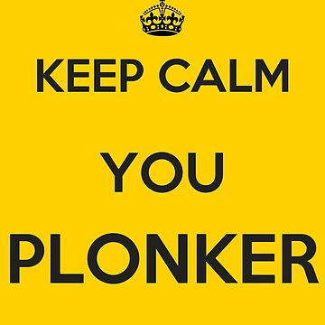 Keep Calm You Plonker by Art-of-Comedy