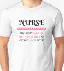 Nurse - Because Badass Life Saver Isn't An Official Job Title Unisex T-Shirt