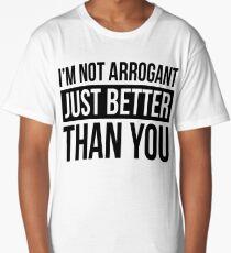 I'M NOT ARROGANT, JUST BETTER THAN YOU Long T-Shirt