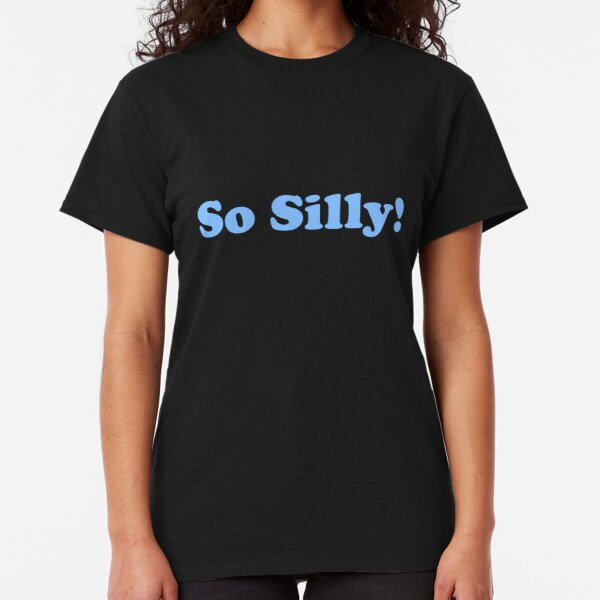 So Silly Classic T-Shirt