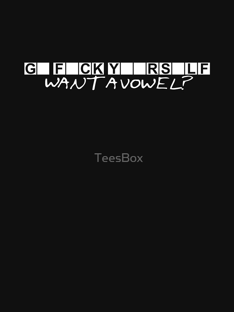 G F CK Y RS LF - Want a Vowel? by TeesBox