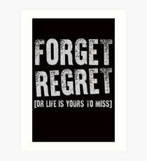 Forget Regret. Or Life Is Yours To Miss Art Print