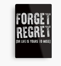 Forget Regret. Or Life Is Yours To Miss Metal Print
