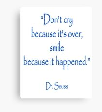 """Dr. Seuss, """"Don't cry because it's over, smile because it happened.""""  Canvas Print"""