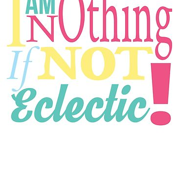 """I am nothing if Not eclectic"" diverse interests by PaulDoodles"