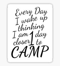 Every day I wake up thinking I am one day closer to camp Sticker