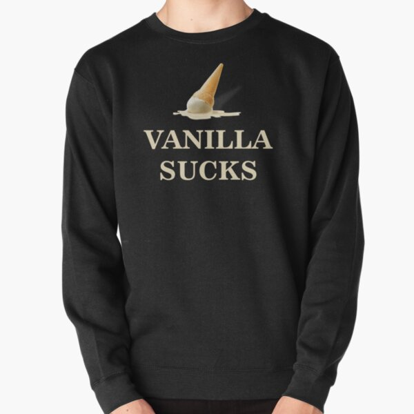 Vanilla sucks Pullover Sweatshirt