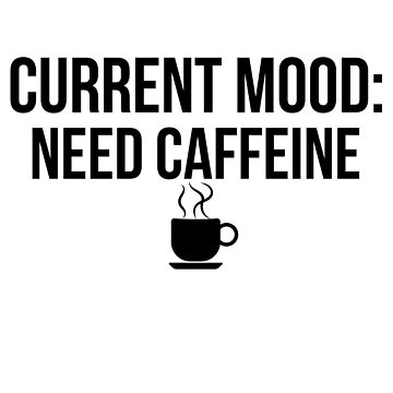 "Funny Coffee ""Current Mood: Need Caffeine"" Design by DSweethearts"