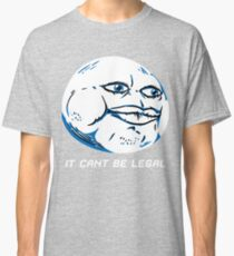 IT CANT BE LEGAL Classic T-Shirt