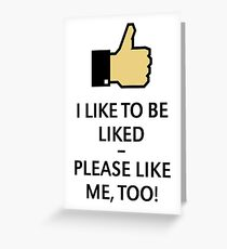 I Like To Be Liked – Please Like Me, Too! (Thumb Up) Greeting Card