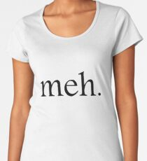 """Meh."" Funny Meme Graphic Typography Women's Premium T-Shirt"
