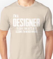 I'm A Designer To Save Time Lets Just Assume I'm Never Wrong Unisex T-Shirt