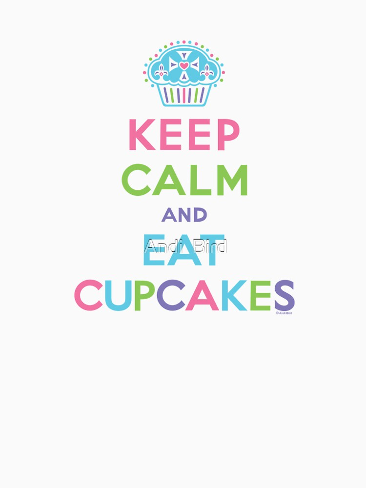 Keep Calm and Eat Cupcakes     by andibird