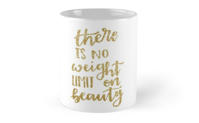 'There is no weight limit to beauty' Mug by Destiny Betts
