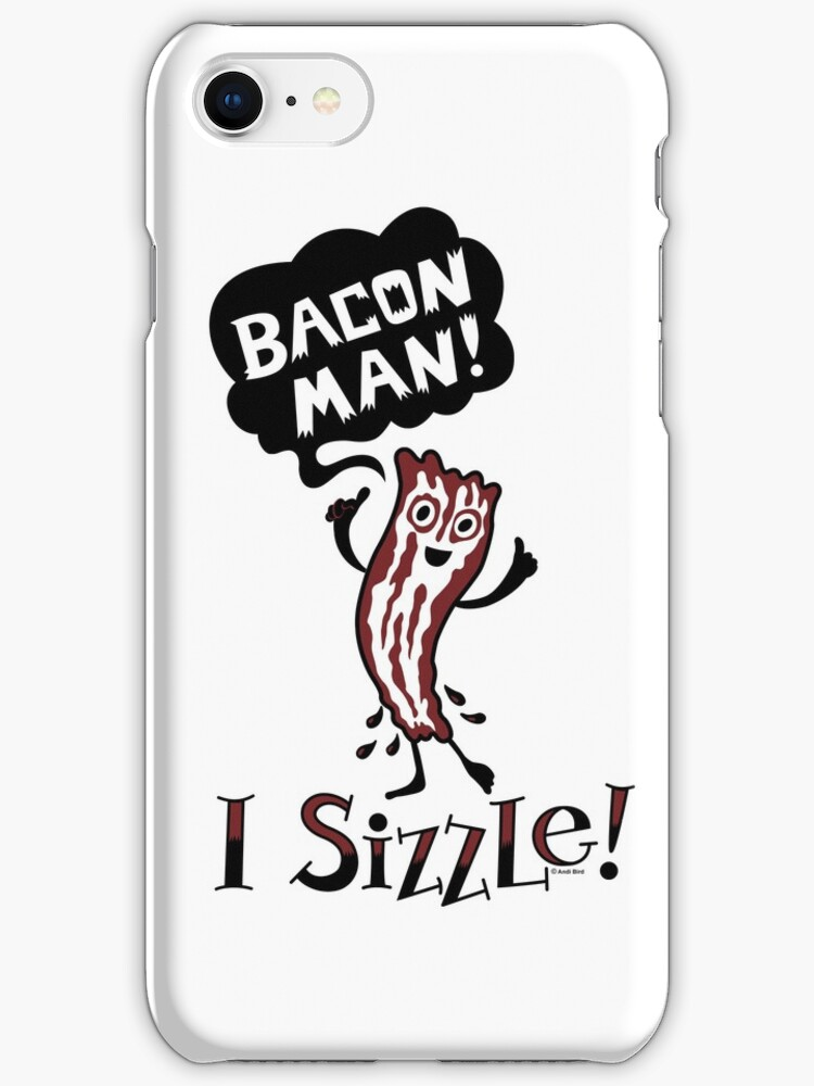 Bacon Man - I Sizzle by Andi Bird