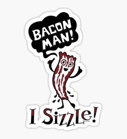 Bacon Man - I Sizzle Sticker