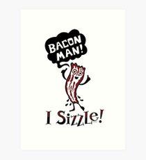 Bacon Man - I Sizzle Art Print