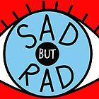 Sad But Rad  by zaracarpenter