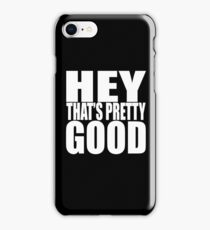 Hey Thats Pretty Good iPhone Case/Skin