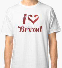 I Love Bread Classic T-Shirt