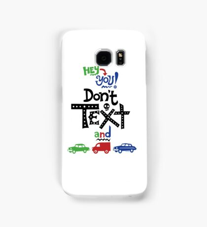 don't text and drive  Samsung Galaxy Case/Skin