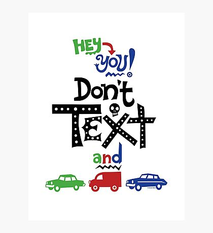 don't text and drive  Photographic Print
